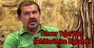 Tiyatro oyuncusu Tuncer Yığcı'dan şehitlere ağır hakaret!