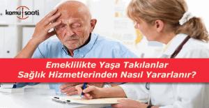 Emeklilikte yaşa takılanlar sağlık hizmetinden nasıl yararlanabilir?