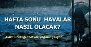 Hafta sonu havalar nasıl olacak? İstanbul, Ankara ve İzmir'de haftasonu hava durumu nasıl?