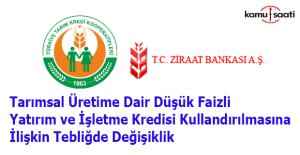 T.C. Ziraat Bankası ve Tarım Kredi Kooperatiflerince kullandırılan tarımsal krediye ilişkin tebliğde değişiklik