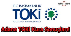Adana TOKİ Kuraları Çekildi! İşte TOKİ'de konut çıkanların listesi!