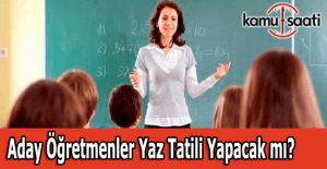 Aday öğretmenler yaz tatili yapacak mı?