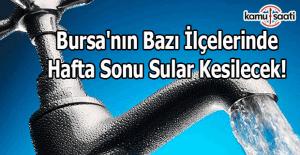 Bursa'ya hafta sonu su verilmeyecek!