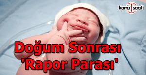 Doğum sonrası 'rapor parası'