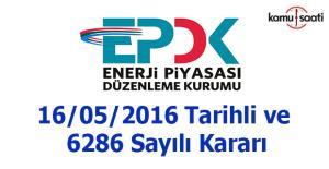 Enerji Piyasası Düzenleme Kurulunun 16/05/2016 Tarihli ve 6286 Sayılı Kararı