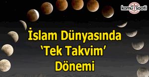 İslam coğrafyasında 'tek takvim' dönemi başlıyor!