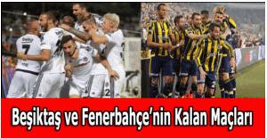 Ligde Beşiktaş ve Fenerbahçe'nin kalan maçları