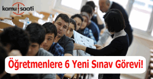 Öğretmenlere 6 yeni sınav görevi!