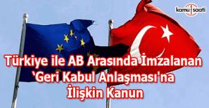 Türkiye ile AB arasında imzalanan Geri Kabul Anlaşması'na ilişkin kanun