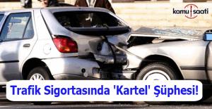 Zorunlu trafik sigortasında 'kartel' şüphesi!