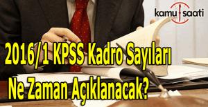 2016/1 KPSS kadro sayıları ne zaman açıklanacak? 2016 KPSS ataması ne zaman olacak?