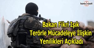 Bakan Fikri Işık terörle mücadeleye ilişkin yenilikleri açıkladı