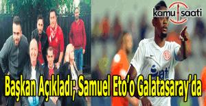 """Başkan açıkladı; """"Eto'o Galatasaray'a Hayırlı olsun"""""""