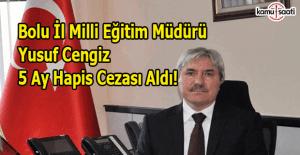 Bolu İl Milli Eğitim Müdürü Yusuf Cengiz'e hapis cezası şoku!