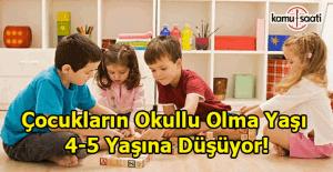 Çocukların okullu olma yaşı 4-5 yaşına düşüyor!