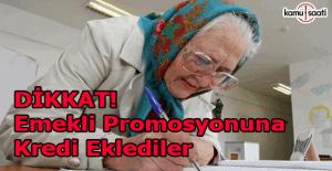 Dikkat! Emekli promosyona kredi eklediler!
