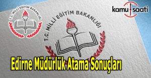Edirne İl MEM Müdürlük atama sonuçları açıklandı
