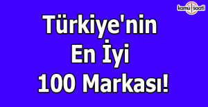 İşte Türkiye'nin en iyi 100 markası!