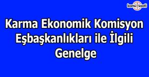 Karma Ekonomik Komisyon Eşbaşkanlıkları ile ilgili genelge