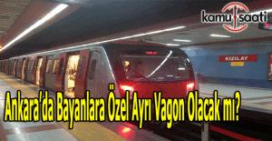Melih Gökçek açıkladı; Ankara metroda bayanlara özel ayrı vagon olacak mı?