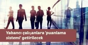 Yabancı çalışanlara 'puanlama sistemi' getirilecek