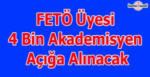 FETÖ üyesi 4 bin akademisyen açığa alınacak
