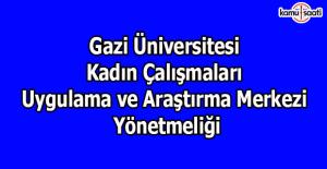 Gazi Üniversitesi Kadın Çalışmaları Uygulama ve Araştırma Merkezi Yönetmeliği