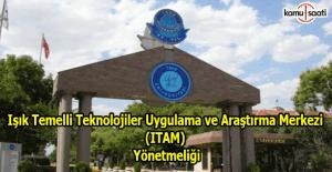 Işık Temelli Teknolojiler Uygulama ve Araştırma Merkezi (ITAM) Yönetmeliği