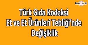 Türk Gıda Kodeksi Et ve Et Ürünleri Tebliği'nde Değişiklik