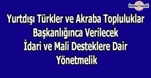 Yurtdışı Türkler ve Akraba Topluluklar Başkanlığınca Verilecek İdari ve Mali Desteklere Dair Yönetmelik