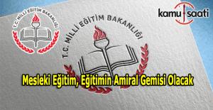 Ercan Demirci: Mesleki eğitim, eğitimin amiral gemisi olacak