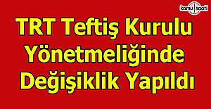 TRT Teftiş Kurulu Yönetmeliğinde Değişiklik Yapıldı