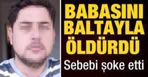 Babasını Baltayla Öldürme Sebebi Şaşırttı!
