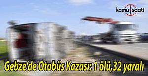 Kocaeli Gebze'de otobüs devrildi : 1 ölü, 32 yaralı