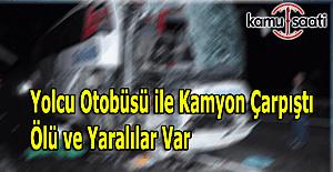 Yolcu otobüsü ile kamyon çarpıştı: 1 ölü, 39 yaralı