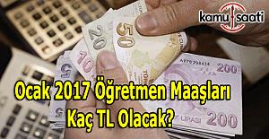 2017 Ocak öğretmen maaşları kaç TL olacak?