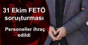 31 Ekim FETÖ soruşturması: Personeller ihraç edildi