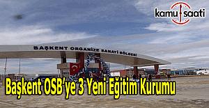 Başkent Organize Sanayi Bölgesi'ne 3 yeni eğitim kurumu