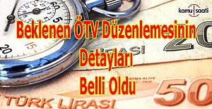 Beklenen ÖTV düzenlemesinin detayları belli oldu
