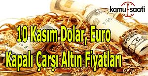10 Kasım 2016 Dolar, Euro ve Kapalı Çarşı altın fiyatları
