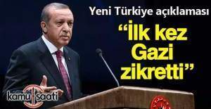 Cumhurbaşkanı Erdoğan: İlk kez Gazi zikretti