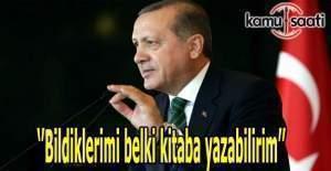 Erdoğan: Bildiklerimi belki kitaba yazabilirim
