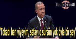Erdoğan: Tokadı ben yiyeyim, sefayı o sürsün yok öyle