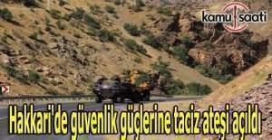 Hakkari'de güvenlik güçlerine taciz ateşi açıldı