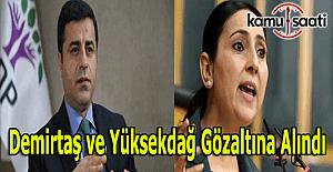 HDP Genel Başaknı Selahattin Demirtaş ve Figen Yüksekdağ gözaltına alındı