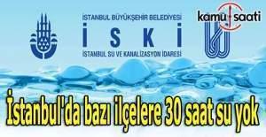 İstanbul'da bazı ilçelere 30 saat su yok