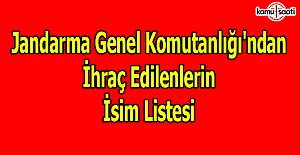 677 sayılı KHK ile Jandarma Genel Komutanlığı'ndan ihraç edilenlerin isim listesi