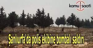 Şanlıurfa'da polis ekibine bombalı saldırı