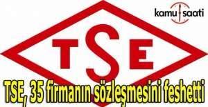 TSE, 35 firmanın sözleşmesini feshetti