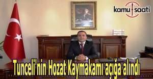 Tunceli'nin Hozat Kaymakamı açığa alındı